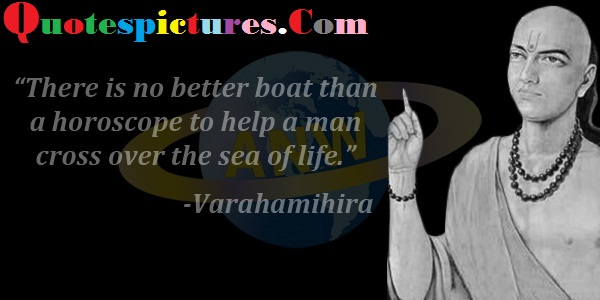 Astrology Quotes - There Is No Better Boat Than A Horscope By Varahamihira