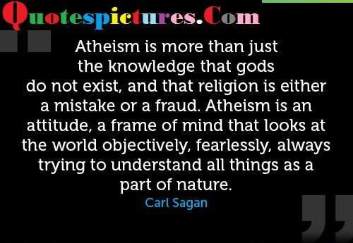Atheism Quotes - Atheism Is More Than Just The Knowledge That Gods Do Not Exist By Carl Sagan