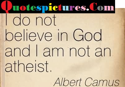 Atheism Quotes - I Do Not Believe In God By Albert Camus