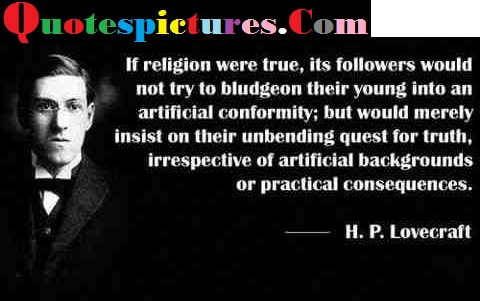 Atheism Quotes - Irrespective Of Artificial Backgrounds Or Practical Consequences By H.P Lovecraft