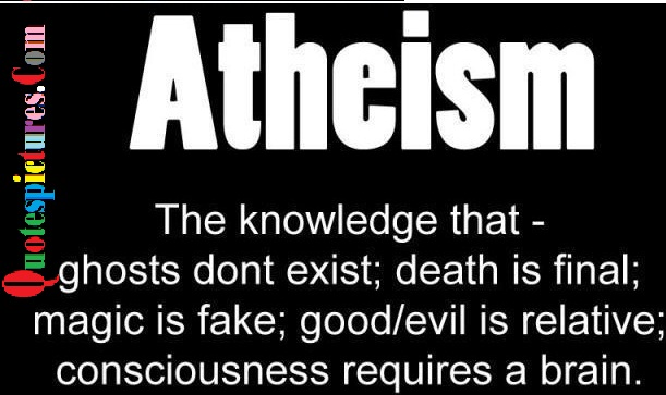 Atheism Quotes - The Knowledge That Ghosts Dont Exist