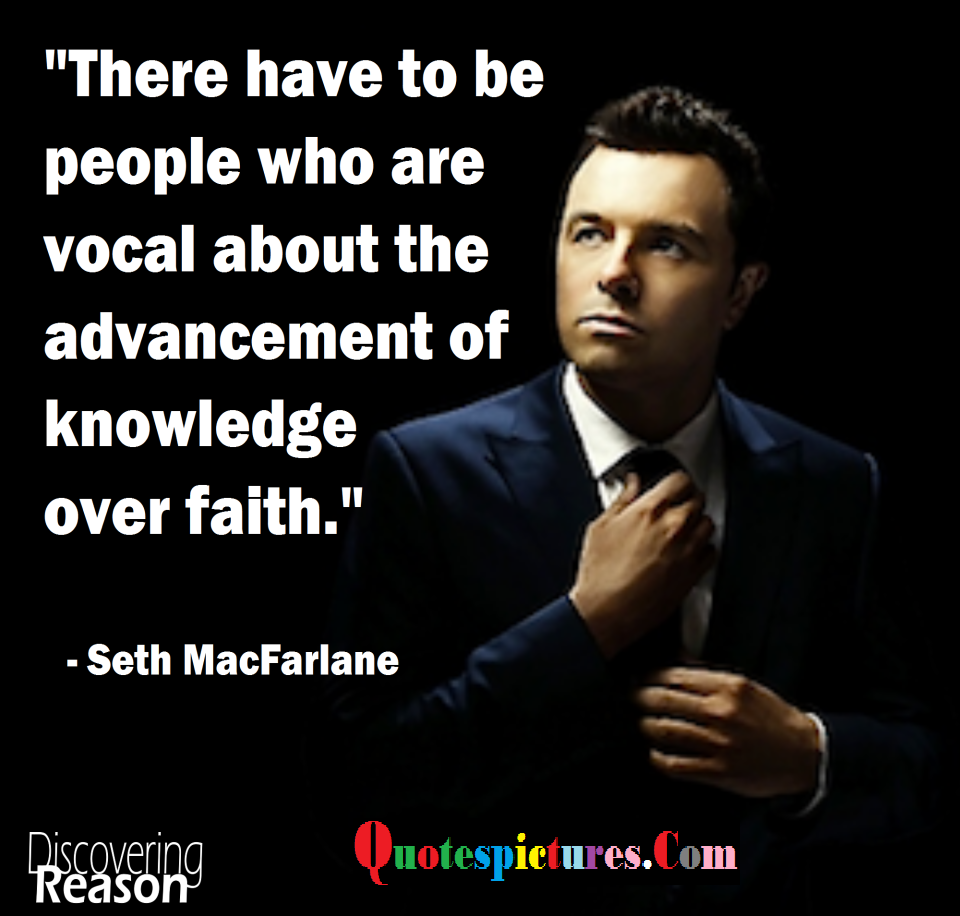 Atheism Quotes - There Have To Be People Who Are Vocal About The Advancement By Seth MacFarlane