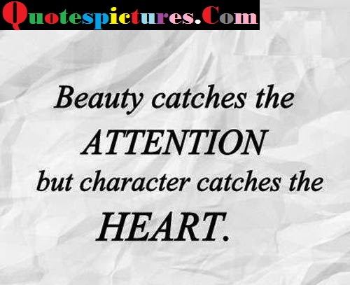 Attention Quotes - Beauty Catches Attention And Character Catches Heart