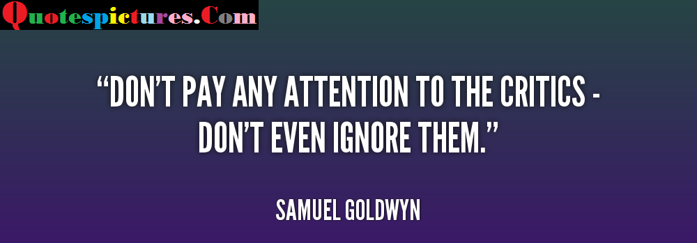 Attention Quotes - Don't Even Ignore Them By Samuel Goldwyn