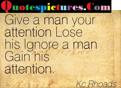 Attention Quotes - Give A Man Your Attention Lose By Kc Rhoads