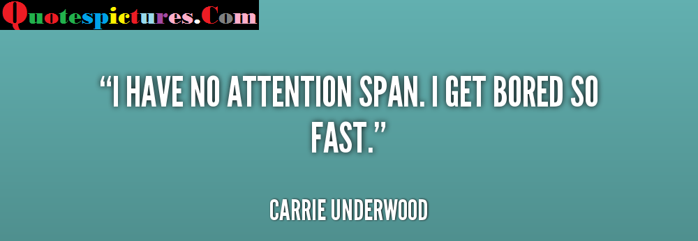 Attention Quotes - I Get Bored So Fast By Carrie Underwood