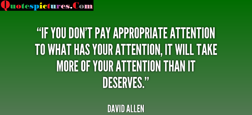 Attention Quotes - If You Don't Pay Appropriate Attention By David Allen