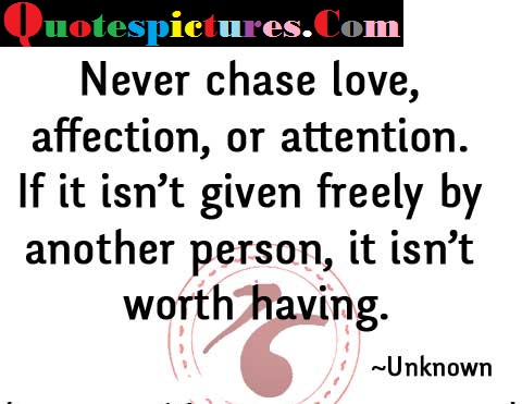 Attention Quotes - Never Chase Love Affection Or Attention