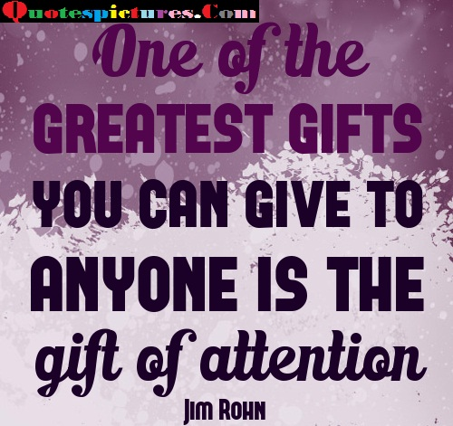 Attention Quotes - One Of The Great Gifts Jim Rohn