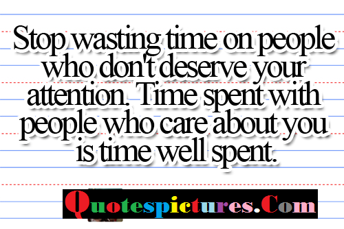 Attention Quotes - People Who Care About You Is Time Well Spent