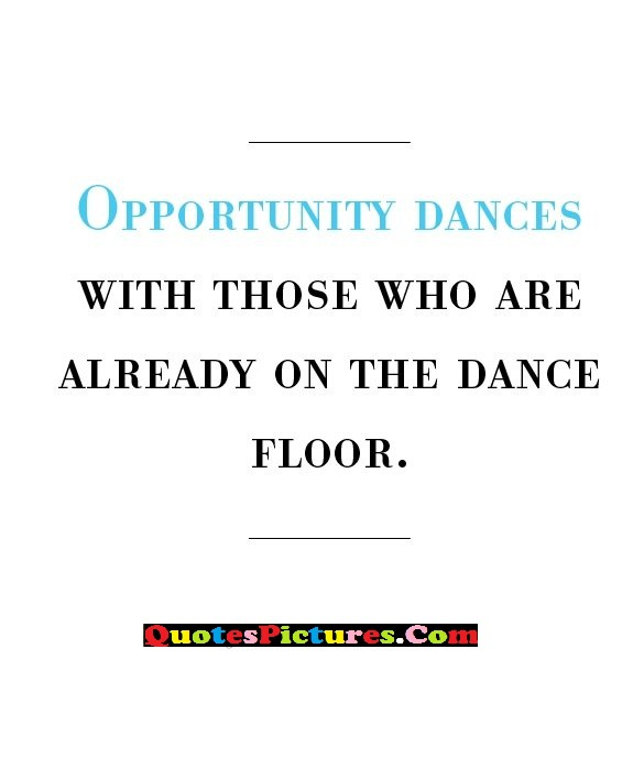 Attractive Graduation Quote - Opportunity Dances With Those Who Are Already On The Dance Floor. - Jackson Browne