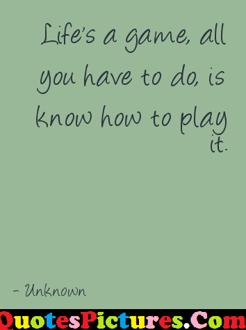 Attractive Life Quote - Life Is A Game All You Have To Do