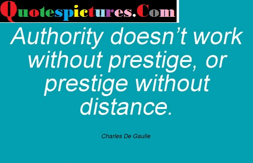 Authority Quotes - Authority Does Not Work Without Prestige By Charles De Gaulle