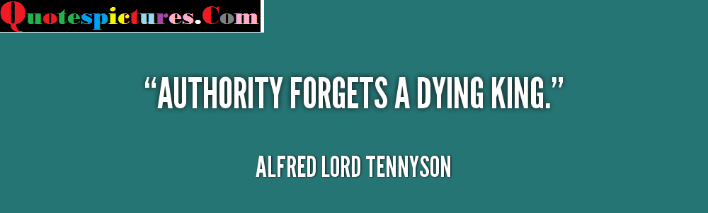 Authority Quotes - Authority Forgets A Dying King By Alfred Lord Tennyson