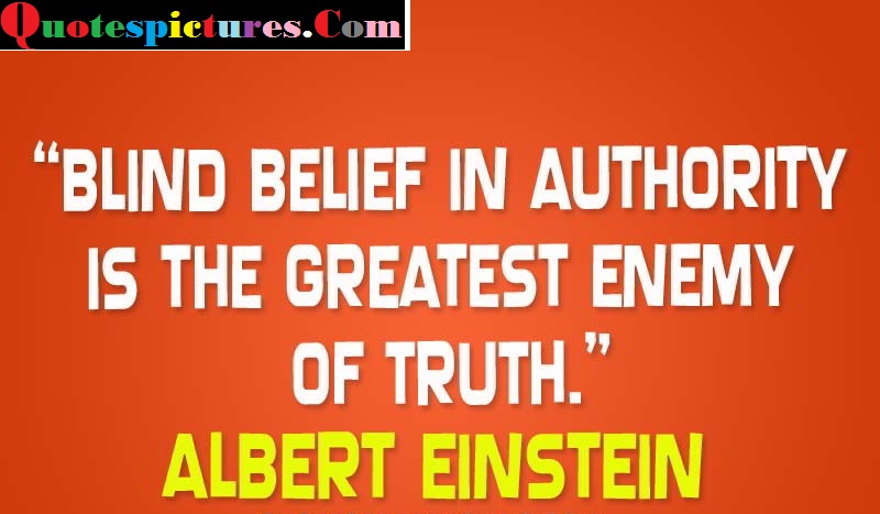 Authority Quotes - Authority Is The Greatest Enemy Of Truth By Albert Einstein