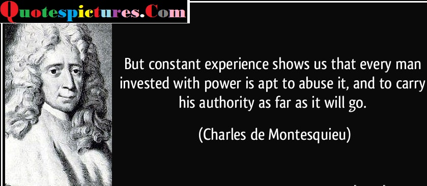 Authority Quotes - Every Man Invested With Power Is Apt To Abuse It By Charles De Montesquieu