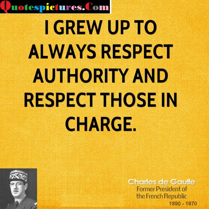 Authority Quotes - I Grew Up To Always Respect By Charles De Gaulle