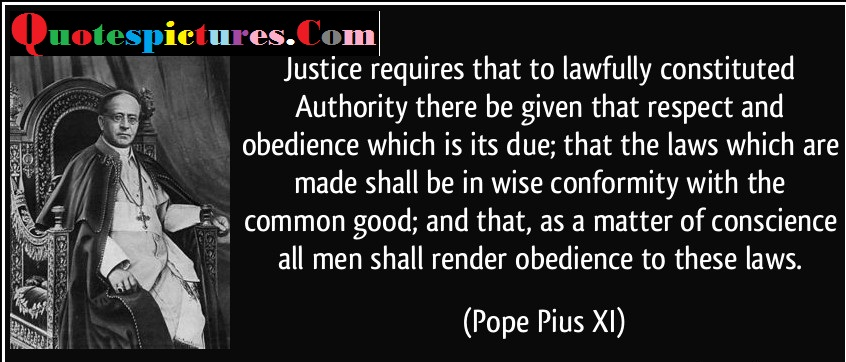 Authority Quotes - Justice Requires That To Lawfully Constituted By Pope Pius Xl