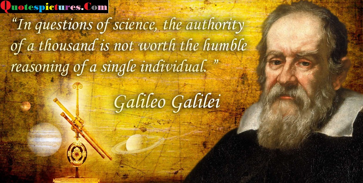 Authority Quotes - The Authority Of A Thousand Is Not Worth The Humble By Galileo Galilei