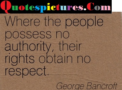 Authority Quotes - Their Right Obtain No Respect  By George Bancroft
