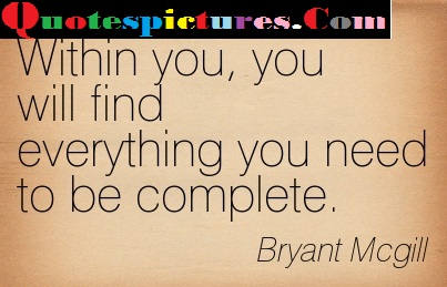 Awareness Quotes - Everything You Need To Be Complete By Bryant Mcgill