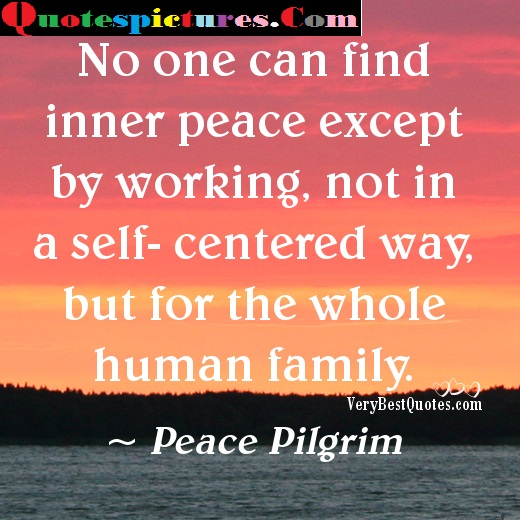 Awareness Quotes - No One Can Find Inner Peace Except By Working By Peace Pilgrim