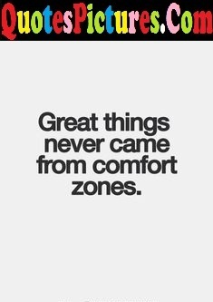 Awesome Comfort Quote - Great Things Never Came From Comfort Zones.