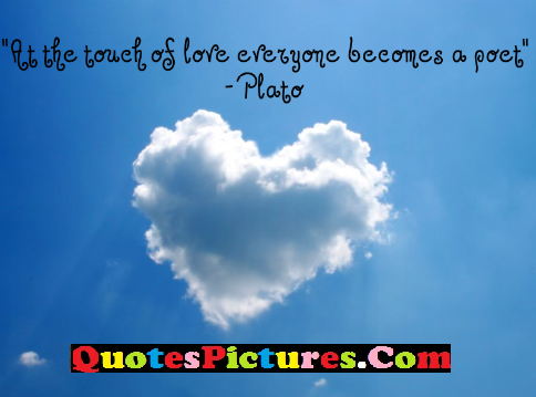 Awesome Communication Quote - At The Touch Of Love Everyone Becomes A Poet. - Ploto