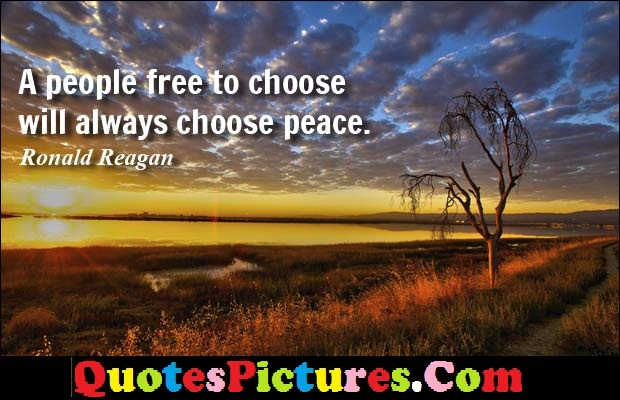 Awesome Conflict Quotes - A People Free To Choose Will Always Choose Peace. - ROnald Reagan