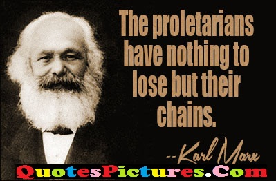 Awesome Conflict Quotes - The Proletarians Have Nothing To Lose But Their Chanis. - Karl Morr