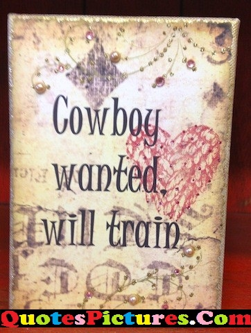 Awesome Cowboy Quote - Cowboy Wanted, Will Train.