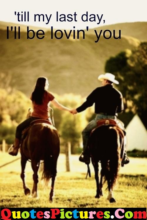 Awesome Cowboy Quote - 'Till My Last Day I'll BNe Lovin' You.