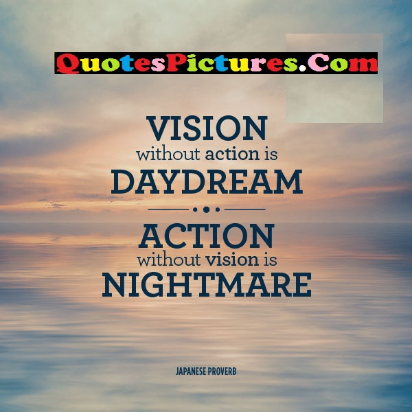 Awesome Day Dreaming Quote - Vision Without Action Is Daydream. Action Without Vision Is Nightmare.