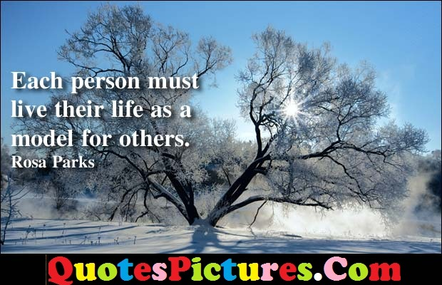 Awesome Debt Quote - Each Person Must Live Their Life As A Model For Others. - Rosa Parks