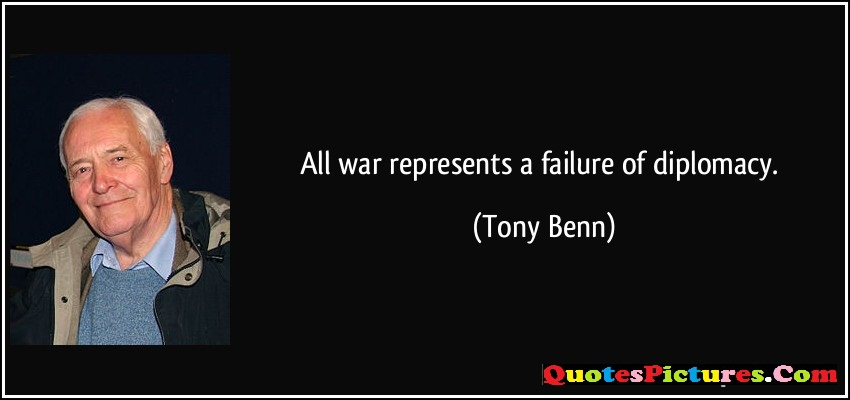 Awesome Diplomacy Quote - All War Represents A Failure Of Diplomacy - Tony Benn