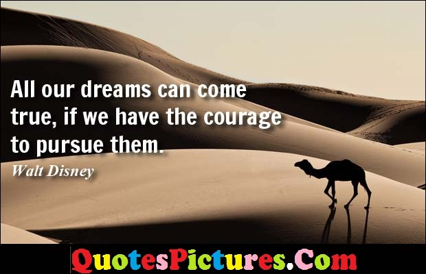 Awesome Dream Quote - All Our Dreams Can Come True If We Have The Courage To Pursue Them. - Walt Disney