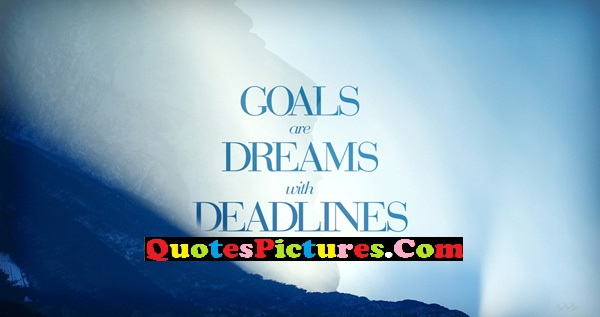 Awesome Dreaming Quote - Goals Are Dreams With Deadlines