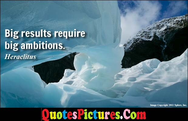 Awesome Driving Quote - Big Results Require Big Ambitions.