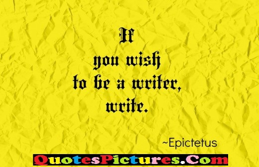 Awesome Driving Quote - If You Wish To Be A Writer, Write.