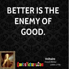 Awesome Enemy Quote - Better Is The Enemy Of Good.