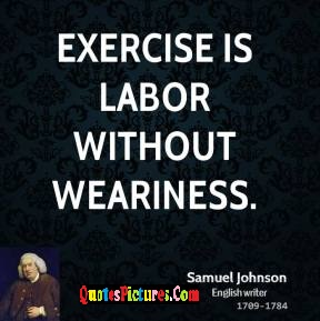 Awesome Exercise Quote - Exercise Is Labor Without Weariness. - Samuel Johnson