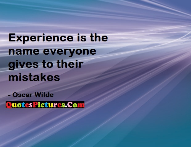 Awesome Experience Quote - Experience Is The Name Every One Gives To Their Mistakes. - Oscar Wilde