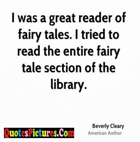 Awesome Fairy Quote - I Was A Great Reader Of Fairy Tales. I Tried To Read The entire Fairy Tale Section OF The library. - Beverly Cleary