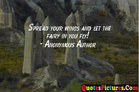 Awesome Fairy Quote - Spread Your Wings And Let The Fairy In You Fly ! - Anonymous  Author