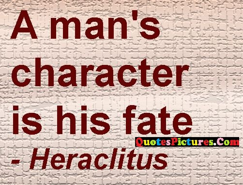Awesome Fate Quote - A Man's Character Is His fate - Heraclistus