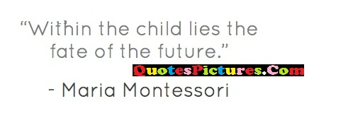 Awesome Fate Quote - Within The Child Lies The Fate Of The Future.
