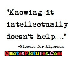 Awesome Flowers Quote - Knowing It Intellectually Doen't Help…