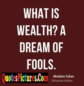 Awesome Fools Quote - What Is Wealth ! A Dream Of Fools.
