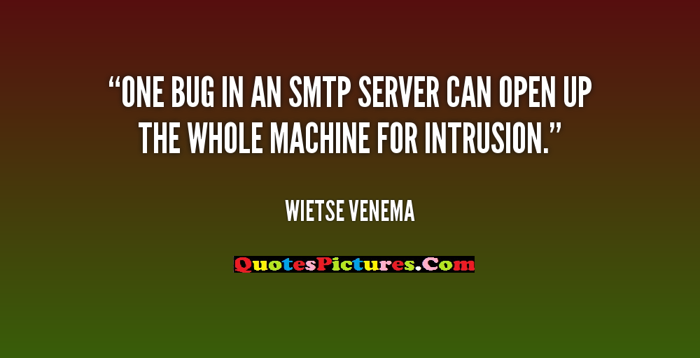 Awesome Freedom Quote - One Bug In An Smtp Server Can Open Up The Whole Machine For Intrusion. - Wietse Venema