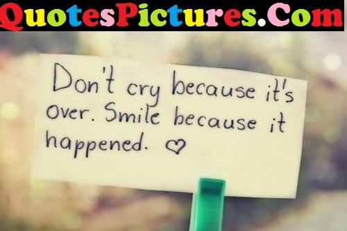 Awesome Love Quote - Do Not Cry Because It's Over